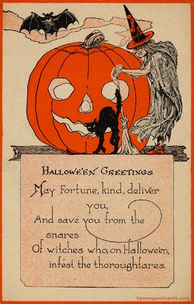 Halloween Greetings May fortune, kind deliver you, And save you from the snares Of witches who, on Halloween, infest the thoroughfares