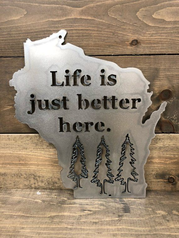 Life Is Just Better Here Wisconsin Metal Sign Dimensions 11 Wide X 12 High Material 16 Gauge Steel Color Raw Metal Ste Wisconsin Sign Metal Signs Wisconsin