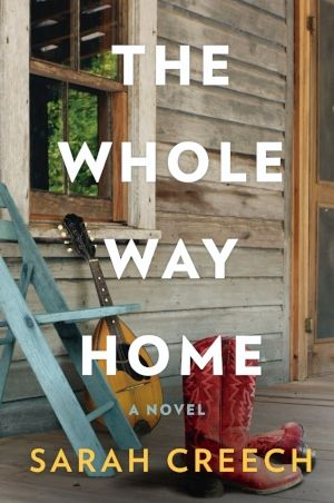 The Whole Way Home  By: Sarah Creech  Releasing June 6, 2017 William Morrow  A ferocious talent on the brink of making it big in Nashville must confront  her small town past and an old love she's never forgotten in this engaging  novel—a soulful ballad filled with romance, heartbreak, secre