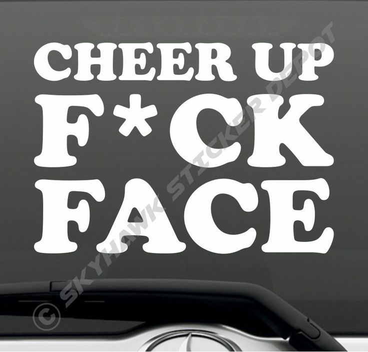 Cheer up fck face funny sticker vinyl decal car suv truck jdm honda macbook jeep