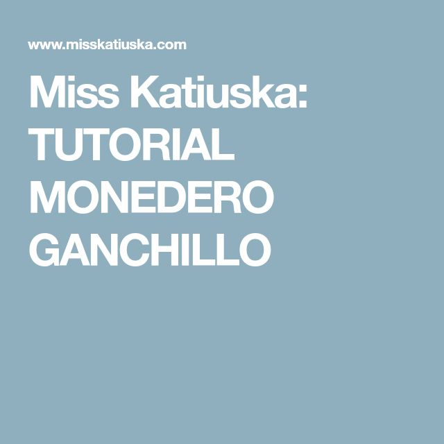 Miss Katiuska: TUTORIAL MONEDERO GANCHILLO