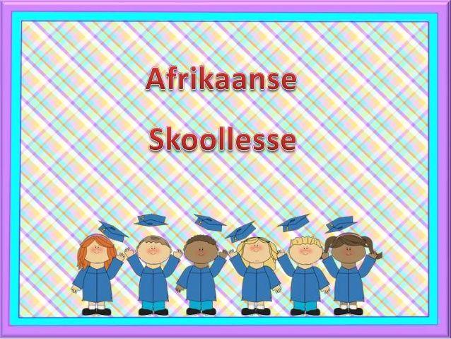 Afrikaanse skoollesse by Riana-L via slideshare