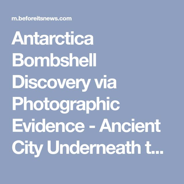 Antarctica Bombshell Discovery via Photographic Evidence - Ancient City Underneath the Ice? (Video) | Paranormal