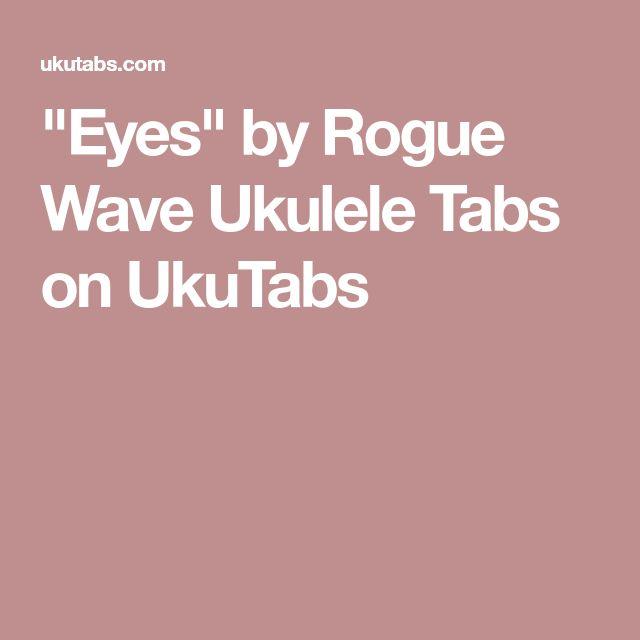 """""""Eyes"""" by Rogue Wave Ukulele Tabs on UkuTabs"""