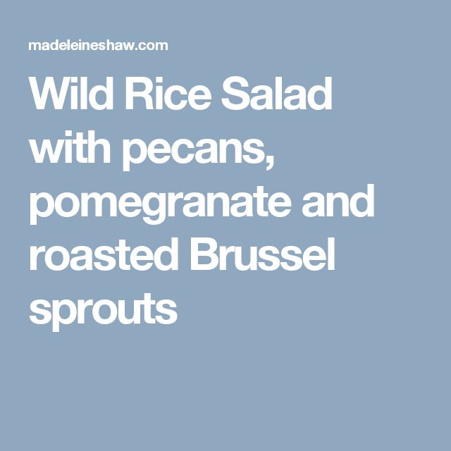 Wild Rice Salad with pecans, pomegranate and roasted Brussel sprouts