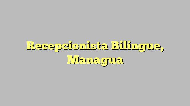 Recepcionista Bilingue, Managua