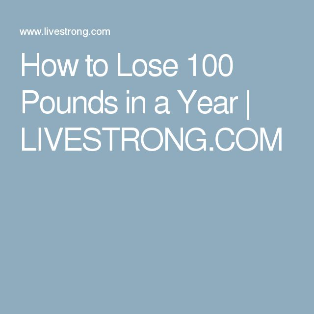 How to Lose 100 Pounds in a Year | LIVESTRONG.COM