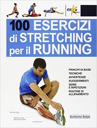 Amazon.it: 100 esercizi di stretching per il running - Guillermo Seijas, A…