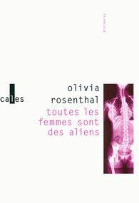 """Toutes les femmes sont des Aliens de Olivia Rosenthal  """"..., toutes les femmes sont des Aliens, des mutantes, elles mettent au monde des être qui leur ressemblent ou qui ne leur ressemblent pas, elles ont cette puissance inquiétante, mystérieuse, elles font peur"""""""