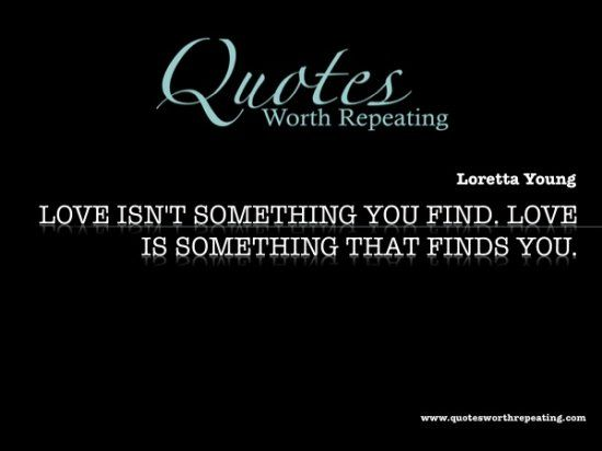 Love Finds You Quote: Loretta Young Love Isnt Something You Find Quotes. QuotesGram