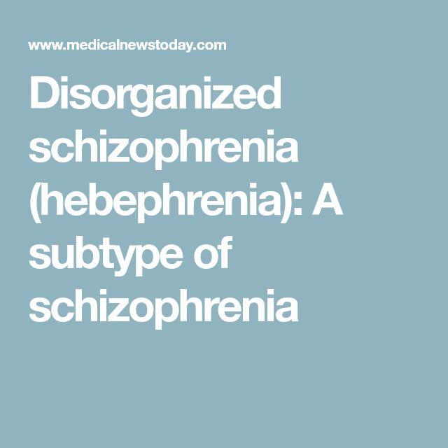 Disorganized schizophrenia (hebephrenia): A subtype of schizophrenia