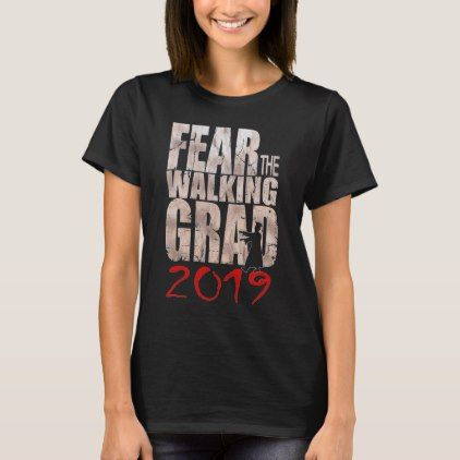 8d83cea01 Senior Class of 2019 Fear the Walking Grad T-Shirt | Zazzle.com ...