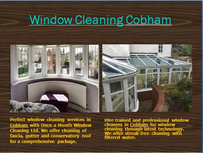 Hire professional window cleaning service in Cobham with Once a Month Window Cleaning Pvt. Ltd. We offer the best services at affordable prices.For More Information Visit: www.onceamonthcleaning.com