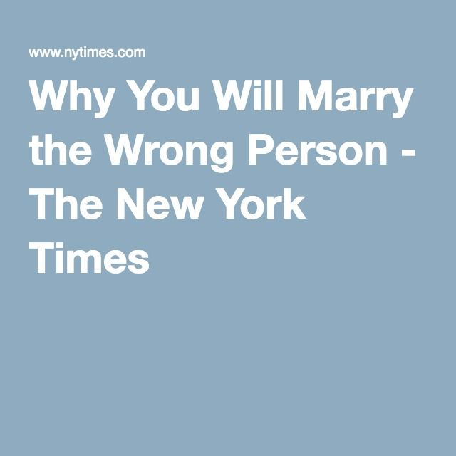 Why You Will Marry the Wrong Person - The New York Times