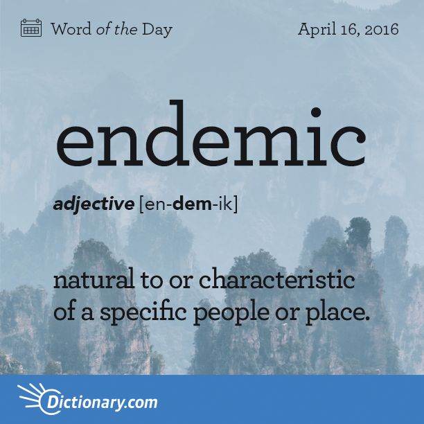 Dictionary.com's Word of the Day - endemic - natural to or characteristic of a specific people or place