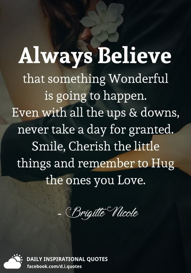 Always Believe That Something Wonderful Is Going To Happen Even