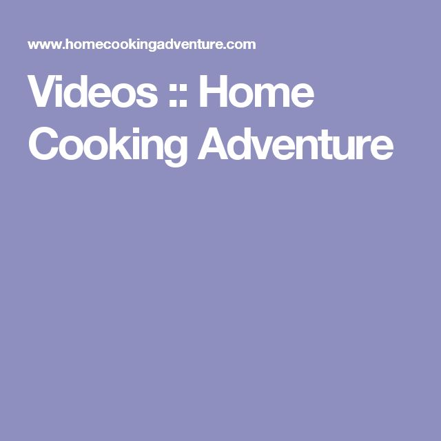 Videos :: Home Cooking Adventure