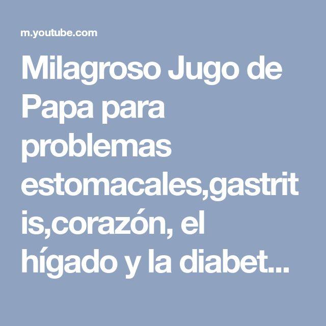 Milagroso Jugo de Papa para problemas estomacales,gastritis,corazón, el hígado y la diabetes - YouTube
