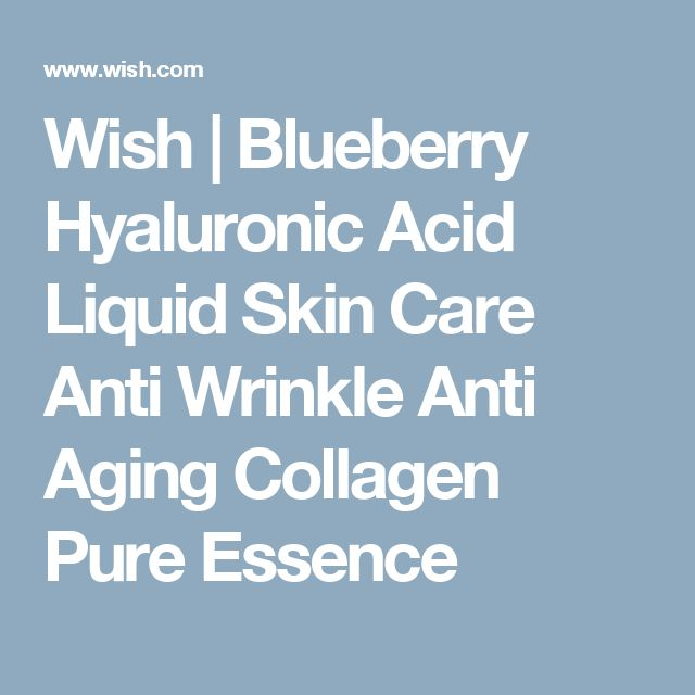 Wish | Blueberry Hyaluronic Acid Liquid Skin Care Anti Wrinkle Anti Aging Collagen Pure Essence