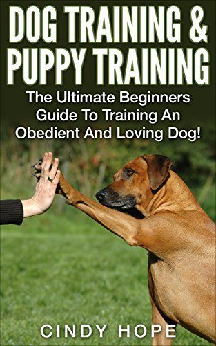 Dogs: Dog Training &  Puppy Training: The Ultimate Beginners Guide To Training An Obedient And Loving Dog! (Puppy Training, Dog Training, Obedience Training, Housebreaking Dog, Housebeaking Puppy) - http://www.thepuppy.org/dogs-dog-training-puppy-training-the-ultimate-beginners-guide-to-training-an-obedient-and-loving-dog-puppy-training-dog-training-obedience-training-housebreaking-dog-housebeaking-puppy/