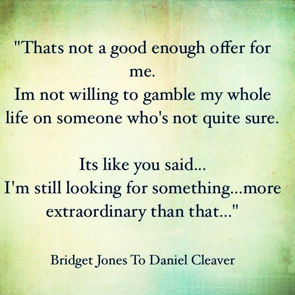 """""""Eso no es suficiente para mí. No estoy dispuesta a arriesgar mi vida entera en alguien que no está totalmente seguro. Es como tú dijiste...aún estoy buscando algo...más extraordinario que eso"""" :("""
