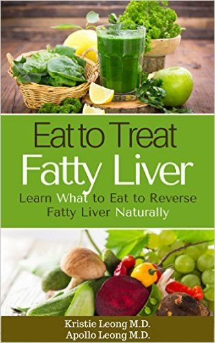 Fatty Liver Diet: Eat to Treat Fatty Liver, Kristie Leong M.D., Apollo Leong M.D. - Amazon.com