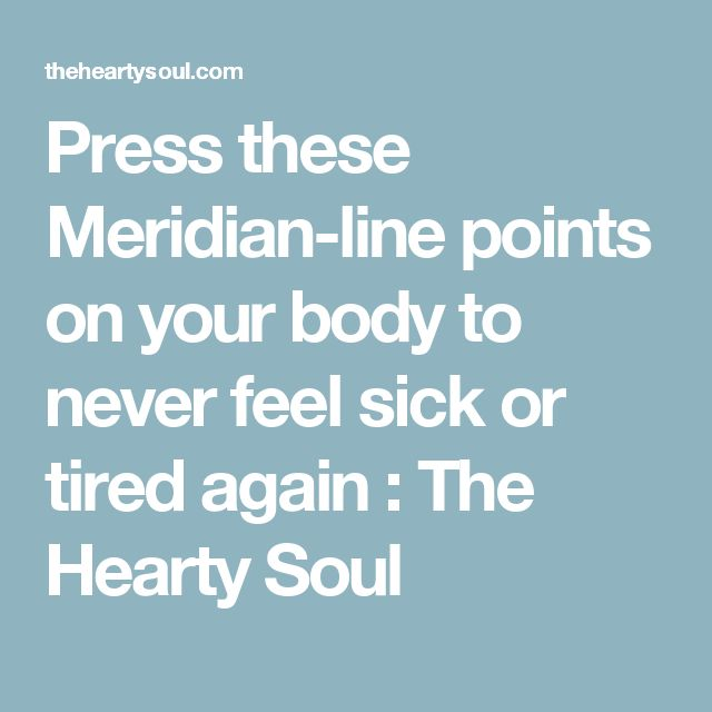 Press these Meridian-line points on your body to never feel sick or tired again : The Hearty Soul