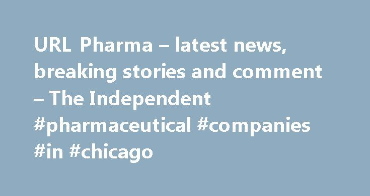 URL Pharma – latest news, breaking stories and comment – The Independent #pharmaceutical #companies #in #chicago http://pharma.remmont.com/url-pharma-latest-news-breaking-stories-and-comment-the-independent-pharmaceutical-companies-in-chicago/  #url pharma # URL Pharma We've noticed that you are using an ad blocker. Advertising helps fund our journalism and keep it truly independent. It helps to build our international editorial team, from war correspondents to investigative reporters…