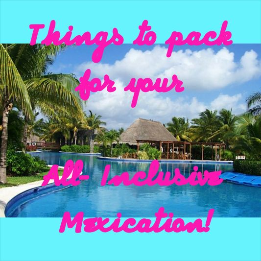 What to pack for an all-inclusive vacation in Mexico