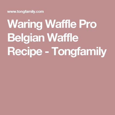Waring Waffle Pro Belgian Waffle Recipe - Tongfamily