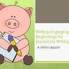 "It is important to grab the reader's attention from the very first sentence of your essay. This PowerPoint mini-lesson will show you 7 different ways to begin an expository essay. This will help young writers to ""hook"" their readers. This product contains definitions of the 7 techniques, examples, a practice session to check for understanding, and even a printable (p. 27 of the PowerPoint) to give students for their Writer's Notebooks or other place they keep notes. 28 slides in all. $"