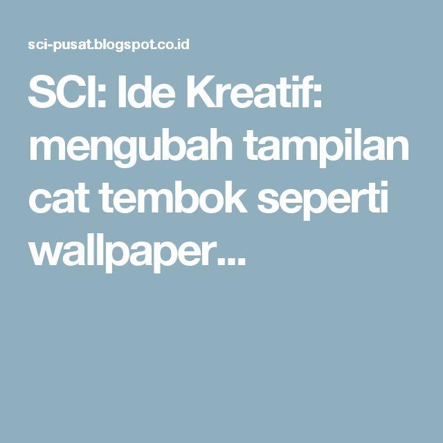 SCI: Ide Kreatif: mengubah tampilan cat tembok seperti wallpaper...