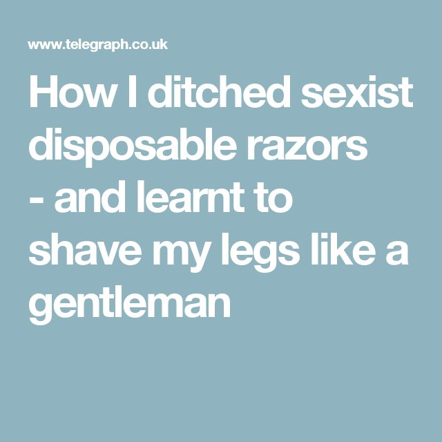 How I ditched sexist disposable razors - and learnt to shave my legs like a gentleman