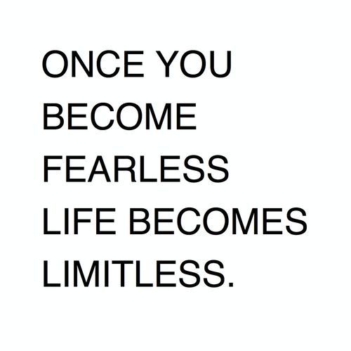 Once you become fearless, life becomes limitless | Quotes ...