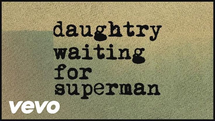 "Daughtry - Waiting For Superman (Lyric) This song is amazing and I love it. My favorite line is ""Waiting for superman to pick her up in his arms."""