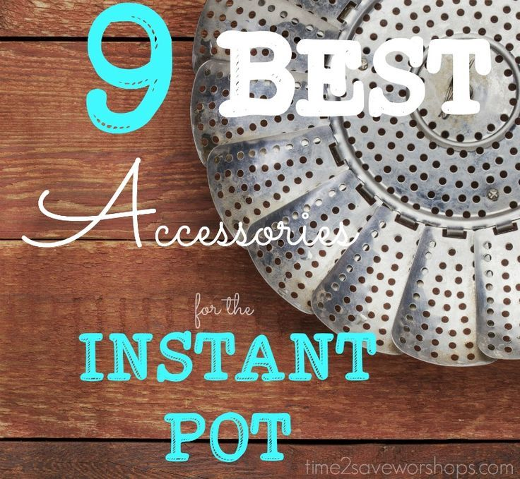 9 Best Accessories for the Instant Pot.