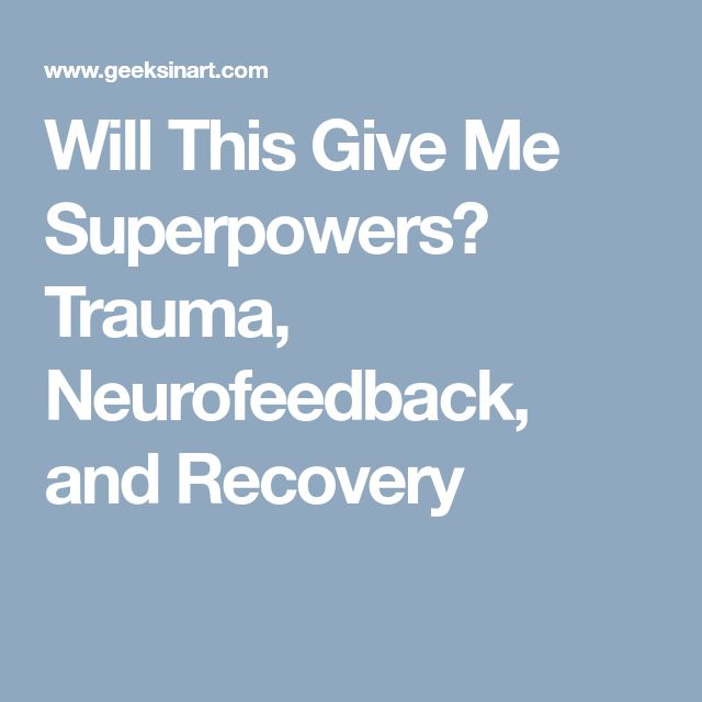Will This Give Me Superpowers? Trauma, Neurofeedback, and Recovery