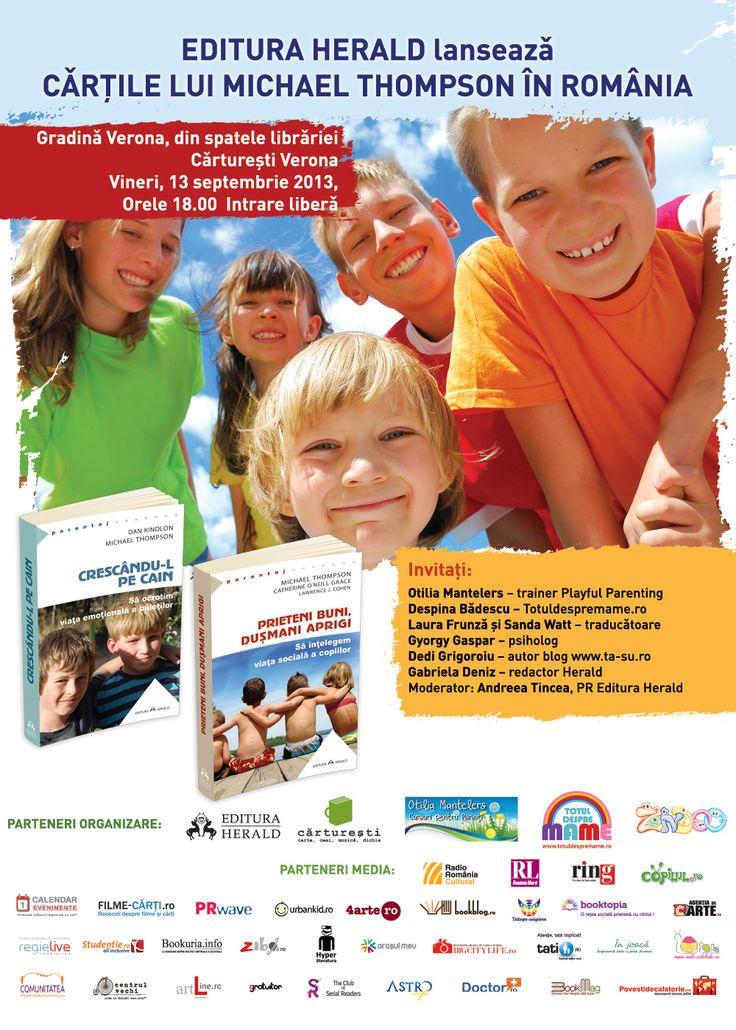LANSAREA cărţilor Thompson în România!   Editura HERALD alături de partenerii săi, Otilia Mantelers şi TOTUL DESPRE MAME, vă invită vineri, 13 septembrie 2013, orele 18.00, în Grădina Verona, la evenimentul de lansare a două dintre cărţile psihoterapeutului Michael Thompson:   CRESCÂNDU-L PE CAIN şi PRIETENI BUNI, DUŞMANI APRIGI  http://www.edituraherald.ro/2013_cartile_thompson.asp