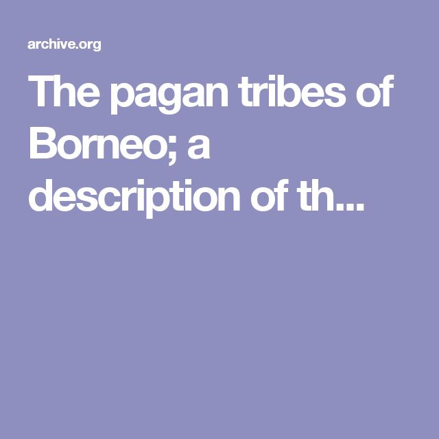 The pagan tribes of Borneo; a description of th...