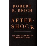 Aftershock: The Next Economy and America's Future (Hardcover)By Robert B. Reich