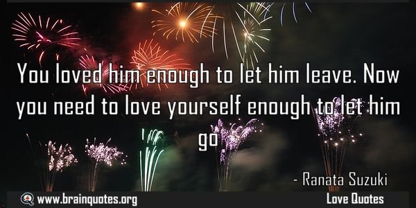 You loved him enough to let him leave Now you need to love yourself enough Meaning You loved him enough to let him leave. Now you need to love yourself enough to let him go For more #brainquotes http://ift.tt/28SuTT3 The post You loved him enough to let him leave Now you need to love yourself enough Meaning appeared first on Brain Quotes. http://ift.tt/2meiLjQ