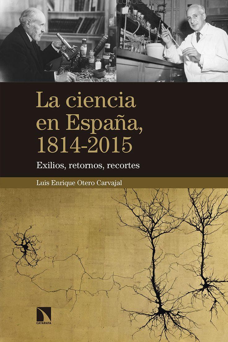 Otero Carvajal, Luis Enrique. La Ciencia en España, 1814-2015 : exilios, retornos, recortes. Madrid : Catarata, cop. 2017