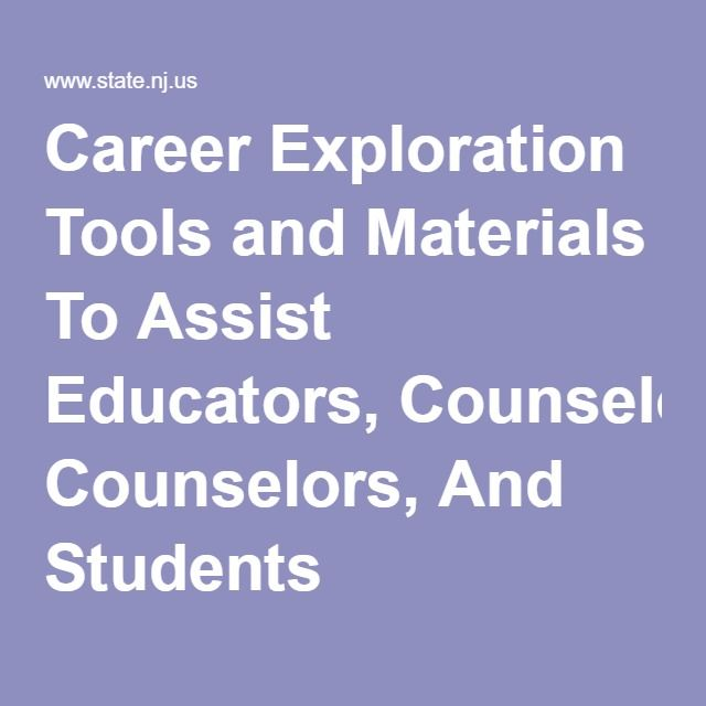 Career Exploration Tools and Materials To Assist Educators, Counselors, And Students