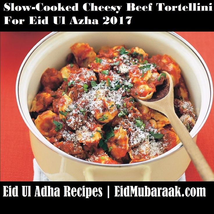 Slow-Cooked Cheesy Beef Tortellini For Eid Ul Azha 2017 is a very simple and delicious dish. On Eid Ul Adha celebrationmanymouth wateringbeef, mutton,chicken meatand eventhe fishrecipesare frequently made ready.Each and everyhouseholdhave theirset of conventionaldelicacieswhich alwaysare cookedonEid Ul Adha. Everybody; especially in Western countries wants to eat Cheesy Beef Tortellini on the day of Eid Ul