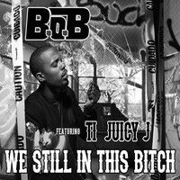 B.O.B _We Still In This Bitch Ft TI & Juicy J (The Kingston Experience) By Dj Bpm El Tempo by DJ BPM  el tempo on SoundCloud