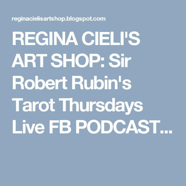 REGINA CIELI'S ART SHOP: Sir Robert Rubin's Tarot Thursdays Live FB PODCAST...