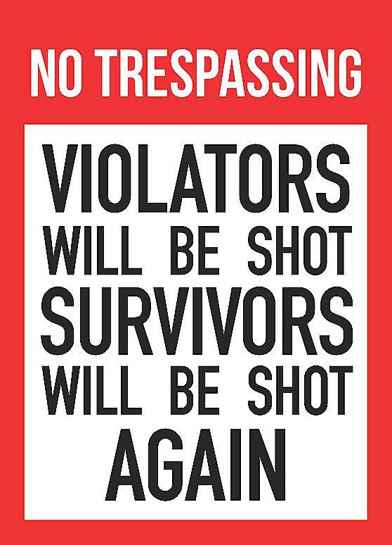 """""""NO TRESPASSING - Violators Will Be Shot Survivors Will Be Shot Again"""" Trespassing Sign"""