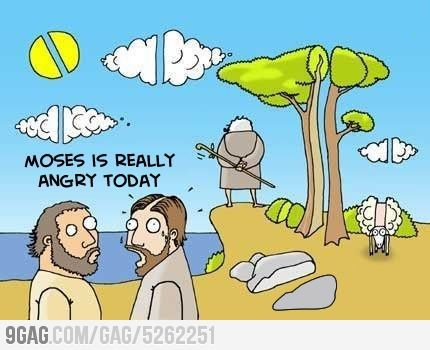 Moses is angry                                                                                                                                                                                 More