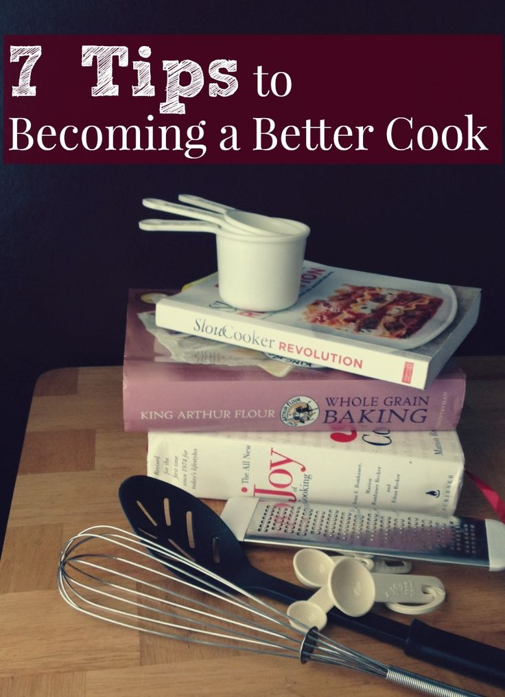 7 Tips to Becoming a Better Cook #1 and #2 ARE A MUST!!!