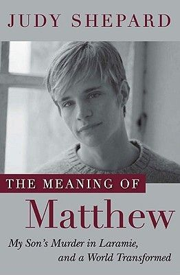 The Meaning of Matthew: My Son's Murder in Laramie, and a World Transformed...WCI Library 364.152/SHE